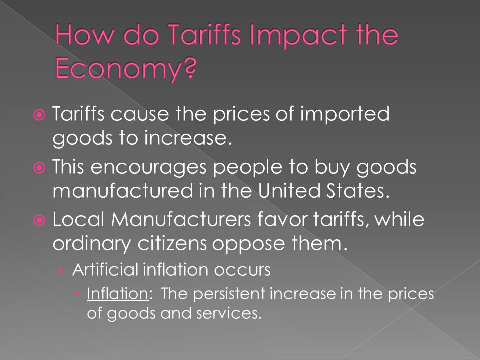 Tariffs cause the prices of imported goods to increase. This encourages people to buy goods manufactured in the United States. Local Manufacturers fav