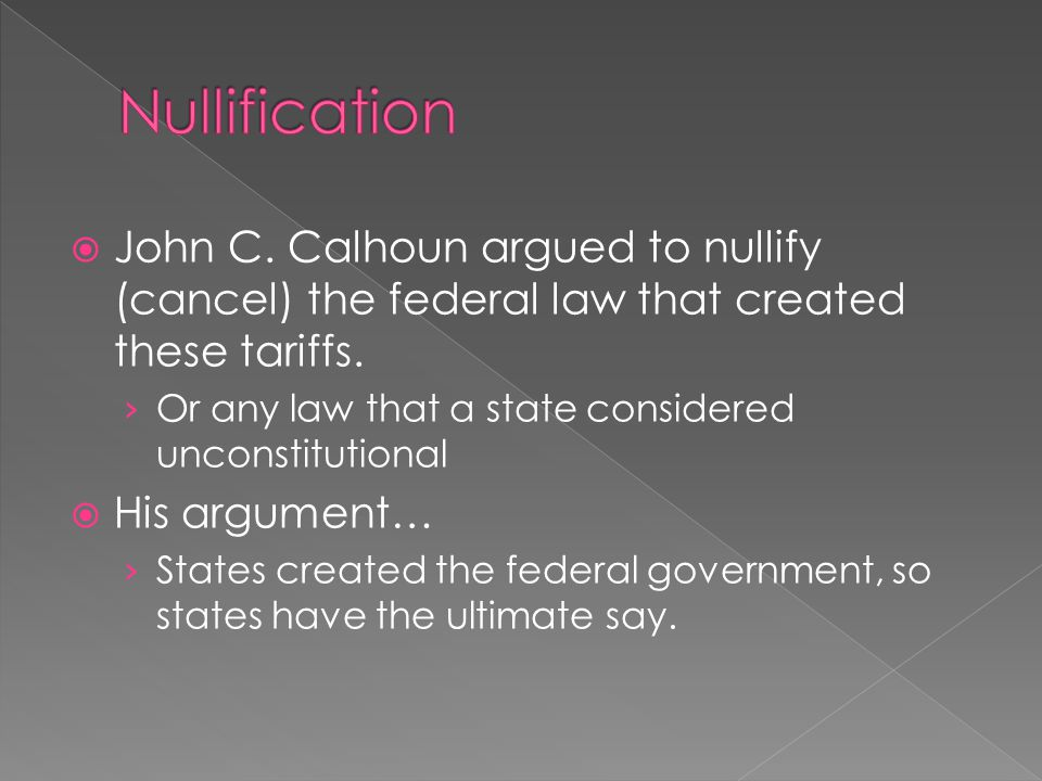 John C.Calhoun argued to nullify (cancel) the federal law that created these tariffs.