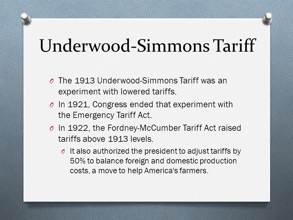 Underwood-Simmons Tariff O The 1913 Underwood-Simmons Tariff was an experiment with lowered tariffs.