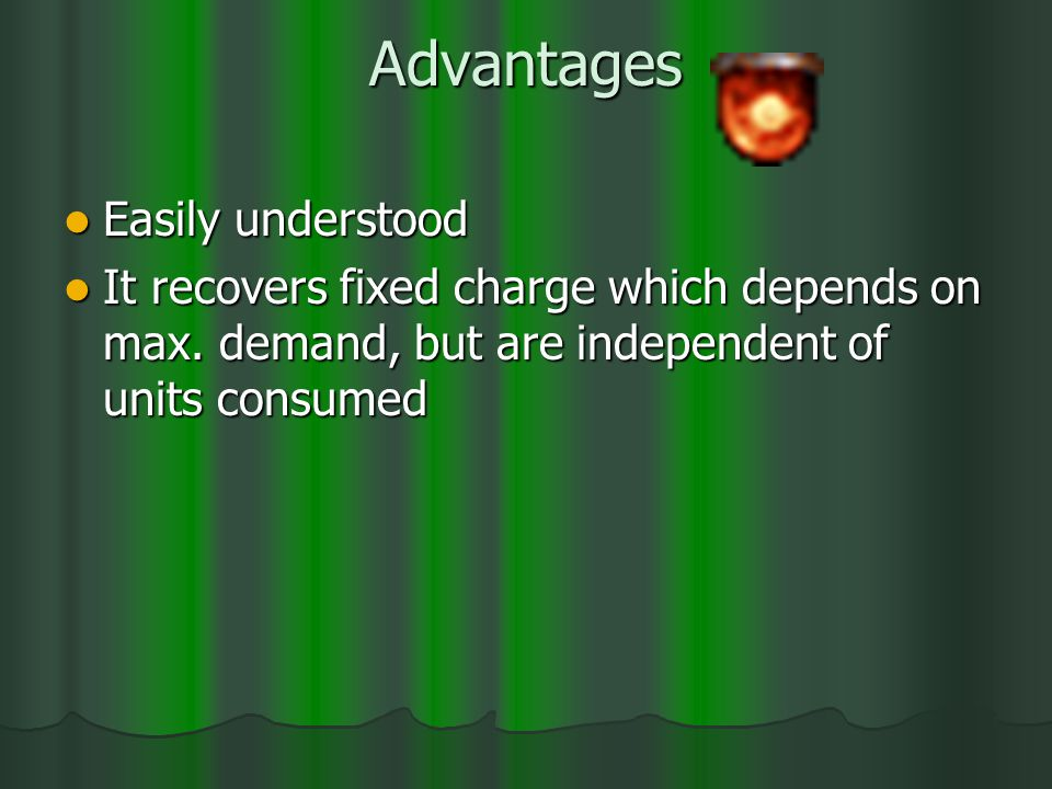 Advantages Easily understood Easily understood It recovers fixed charge which depends on max.