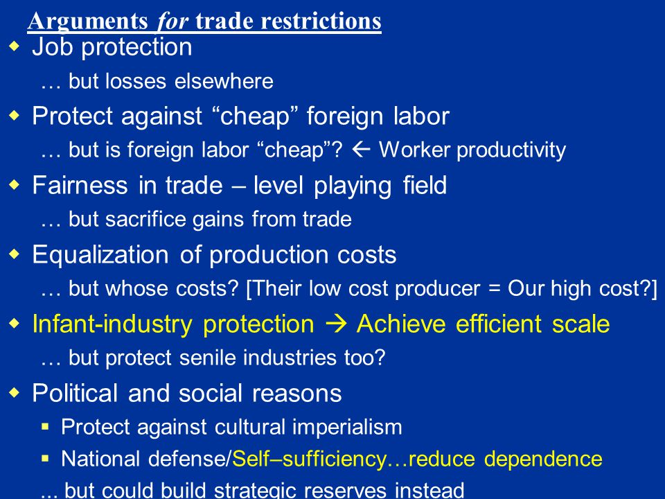 Arguments for trade restrictions Job protection … but losses elsewhere Protect against cheap foreign labor … but is foreign labor cheap.
