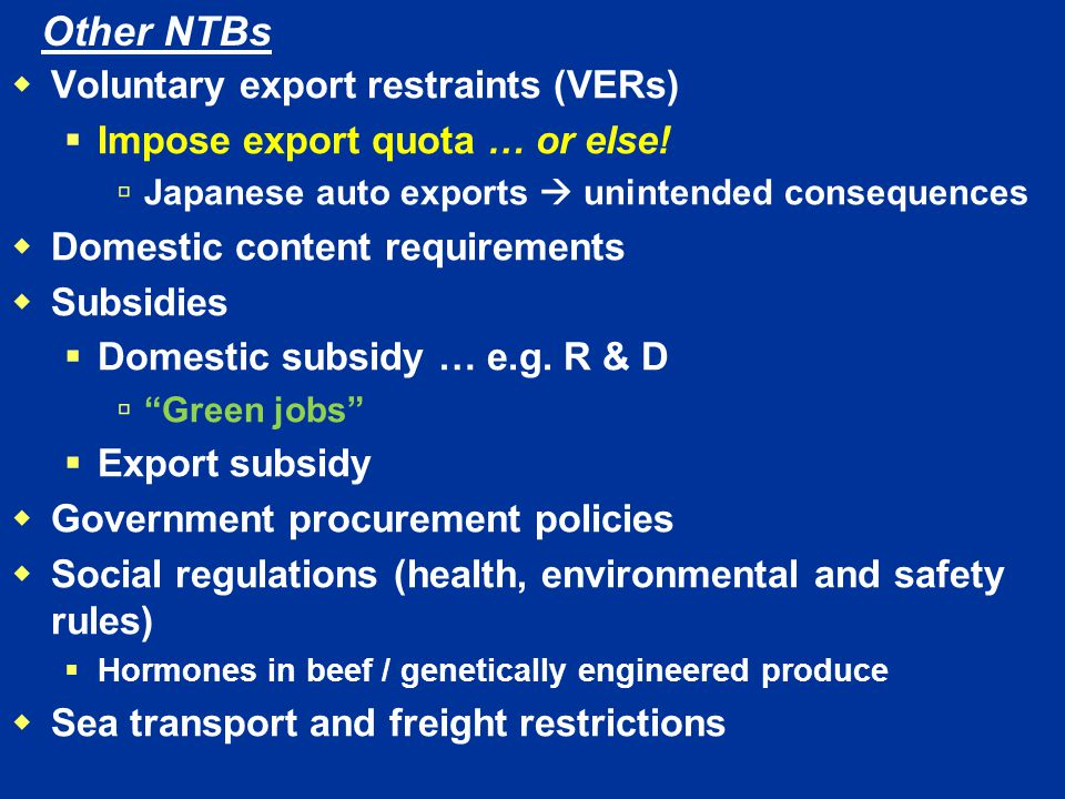 Voluntary export restraints (VERs) Impose export quota … or else.