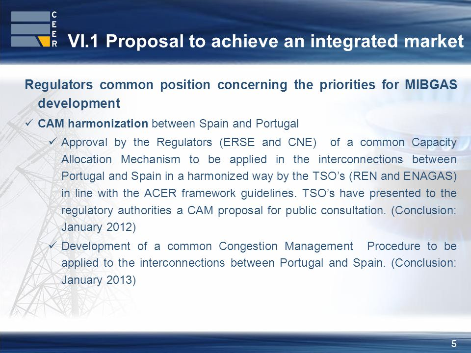 6 VI.1 Proposal to achieve an integrated market Regulators common position concerning the priorities for MIBGAS development Proposal for the harmonization of the access tariffs applied to the interconnections between Spain and Portugal, towards the elimination of pancaking effects Presentation by the Regulatory Authorities (ERSE and CNE) of an action proposal for the harmonization of the access tariffs in the interconnections between Portugal and Spain that enhance and facilitate market development avoiding tariffs pancaking effects on cross border flows.