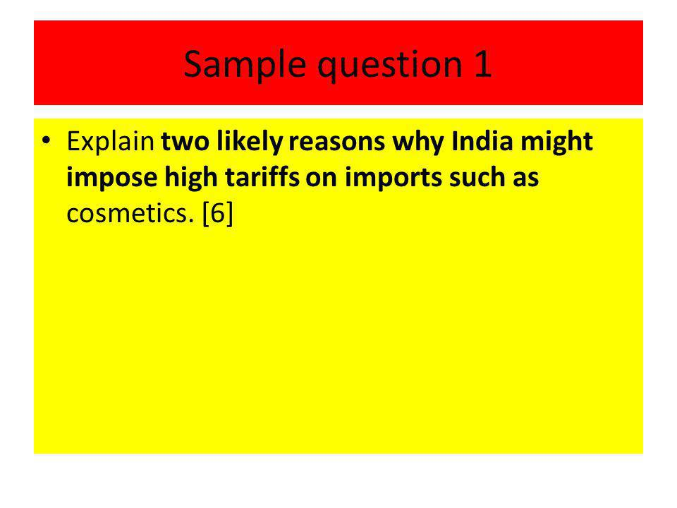 Sample question 1 Explain two likely reasons why India might impose high tariffs on imports such as cosmetics.