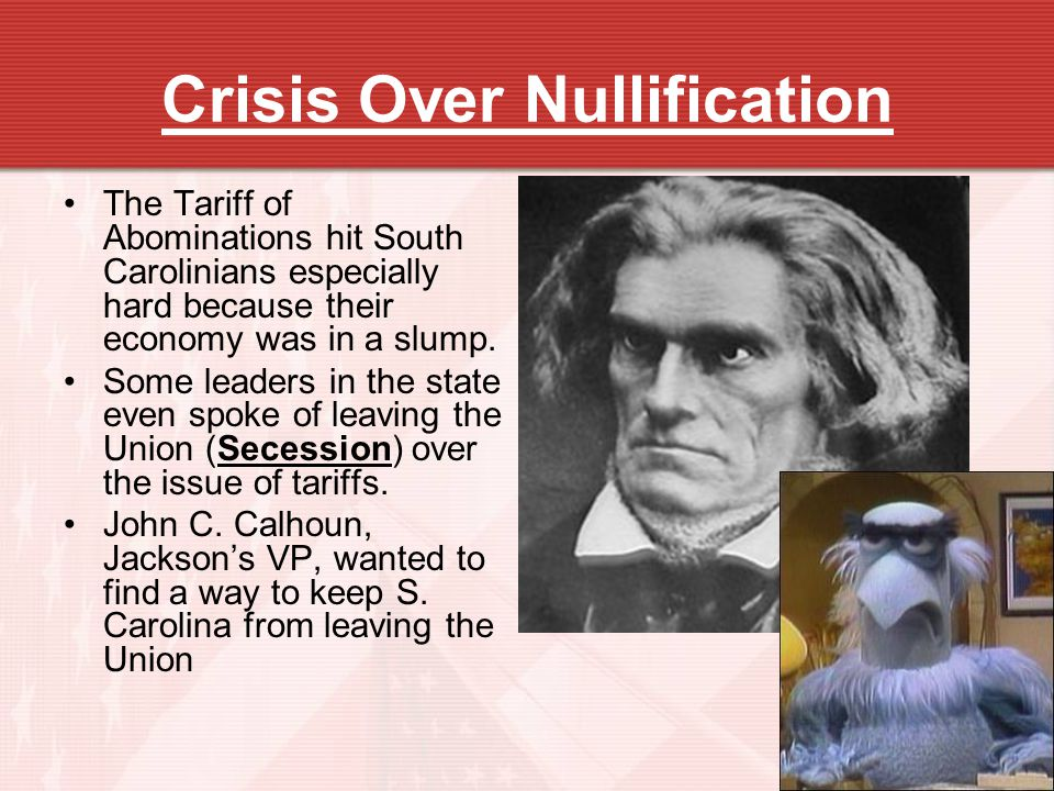 Crisis Over Nullification The Tariff of Abominations hit South Carolinians especially hard because their economy was in a slump. Some leaders in the s
