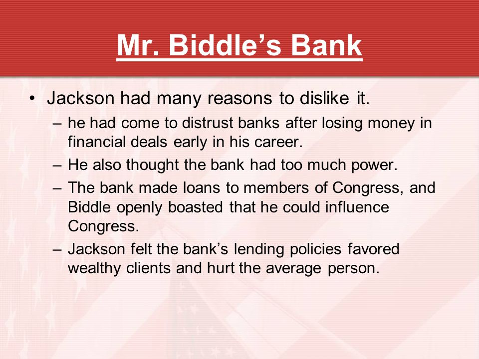 Mr. Biddles Bank Jackson had many reasons to dislike it. –he had come to distrust banks after losing money in financial deals early in his career. –He