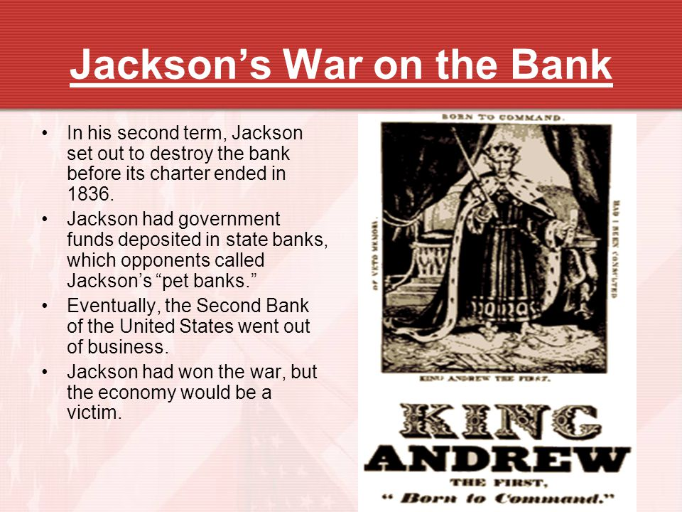 Jacksons War on the Bank In his second term, Jackson set out to destroy the bank before its charter ended in 1836. Jackson had government funds deposi