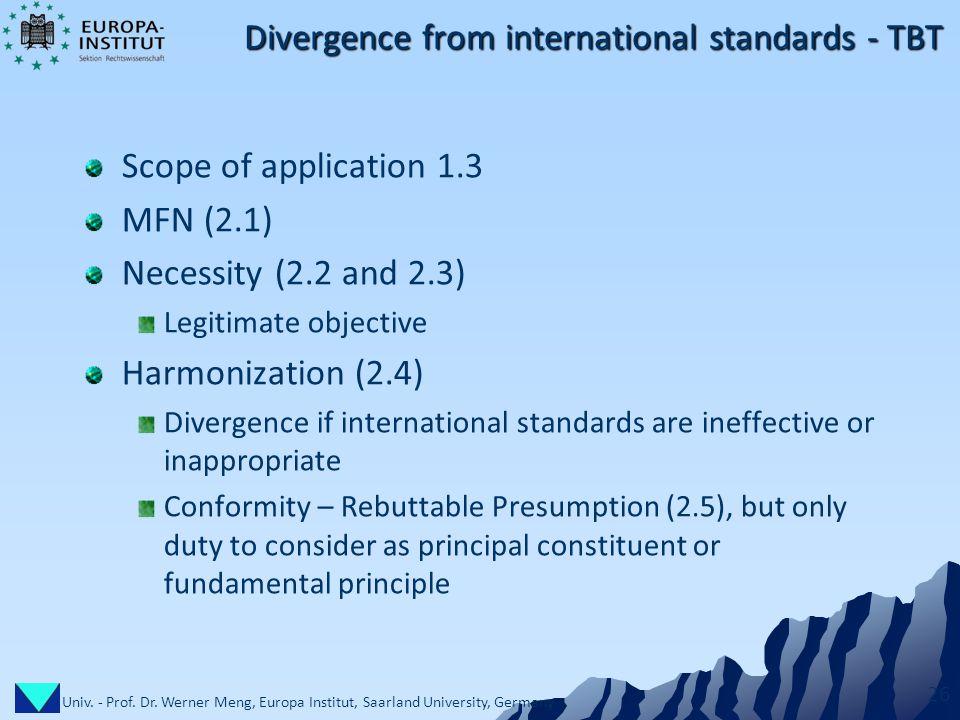 Univ. - Prof. Dr. Werner Meng, Europa Institut, Saarland University, Germany 26 Divergence from international standards - TBT Scope of application 1.3