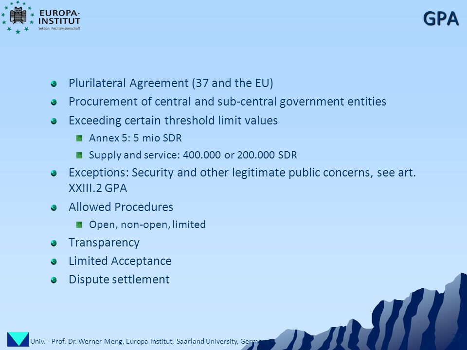 Univ. - Prof. Dr. Werner Meng, Europa Institut, Saarland University, Germany 27 GPA Plurilateral Agreement (37 and the EU) Procurement of central and