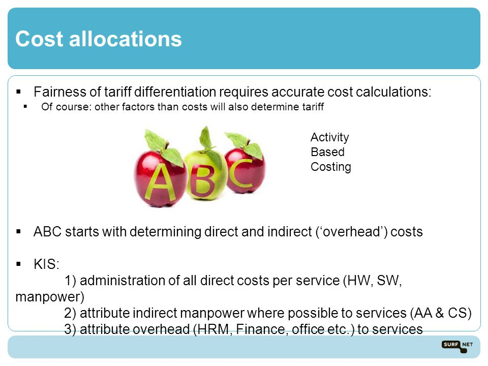 Cost allocations Fairness of tariff differentiation requires accurate cost calculations: Of course: other factors than costs will also determine tarif