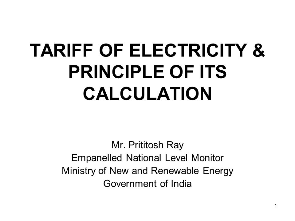 TARIFF OF ELECTRICITY & PRINCIPLE OF ITS CALCULATION Mr.