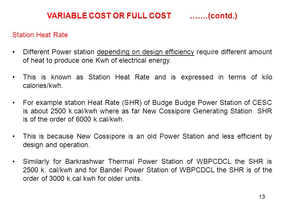 Station Heat Rate Different Power station depending on design efficiency require different amount of heat to produce one Kwh of electrical energy.