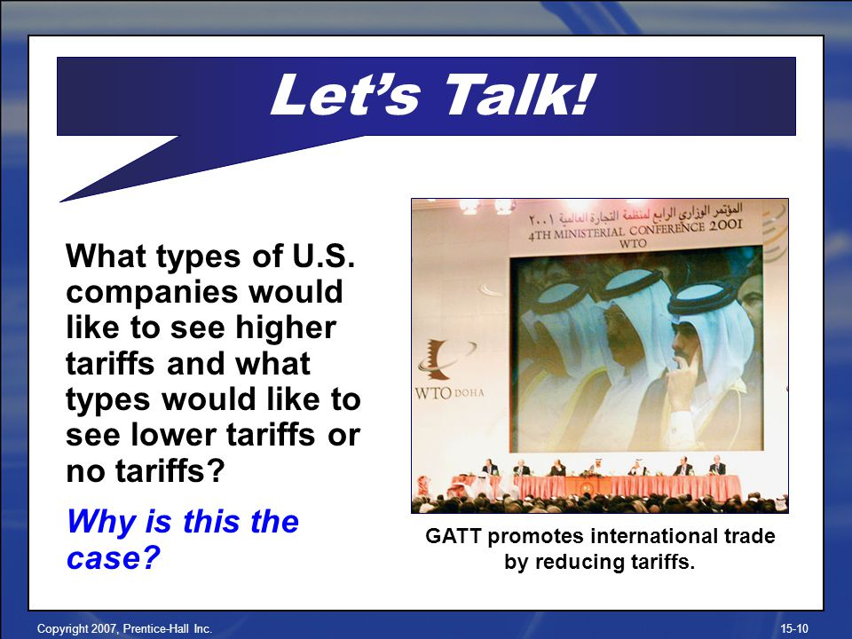 Copyright 2007, Prentice-Hall Inc.15-10 What types of U.S. companies would like to see higher tariffs and what types would like to see lower tariffs o