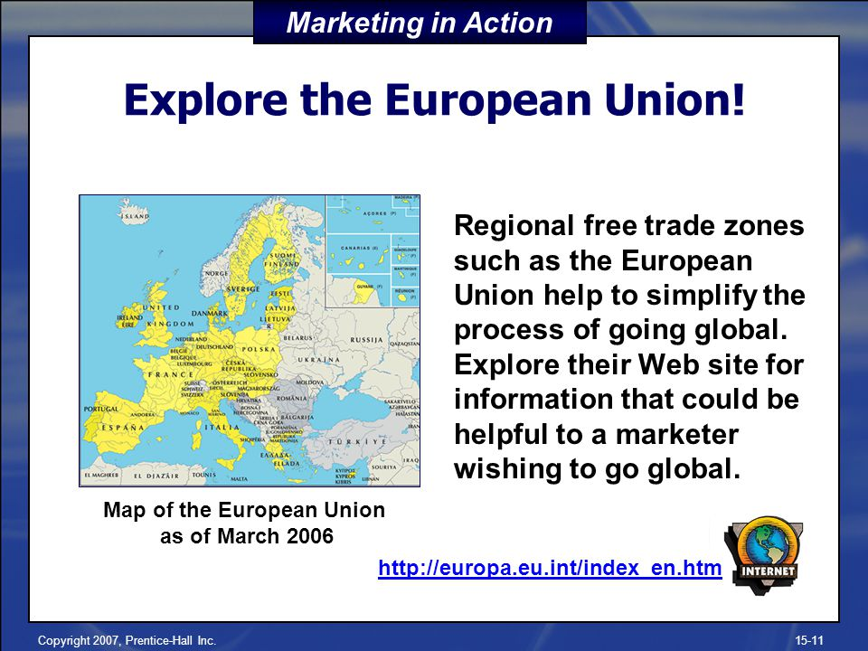 Copyright 2007, Prentice-Hall Inc.15-11 Explore the European Union! Regional free trade zones such as the European Union help to simplify the process