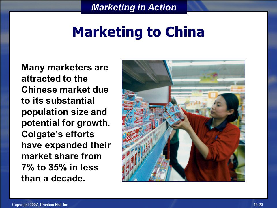 Copyright 2007, Prentice-Hall Inc.15-20 Marketing to China Many marketers are attracted to the Chinese market due to its substantial population size a