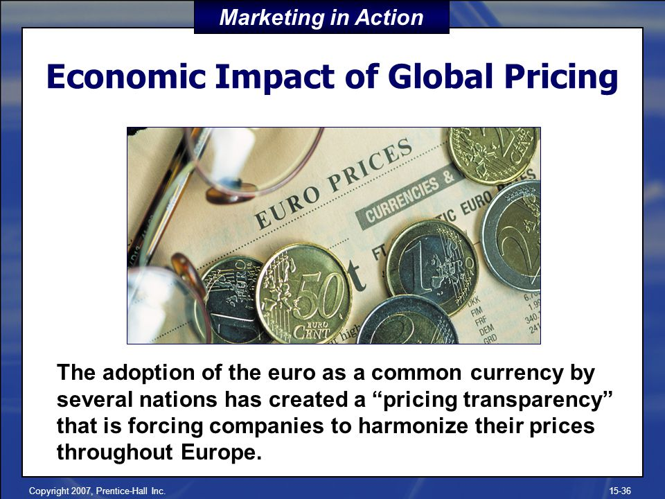 Copyright 2007, Prentice-Hall Inc.15-36 Economic Impact of Global Pricing The adoption of the euro as a common currency by several nations has created