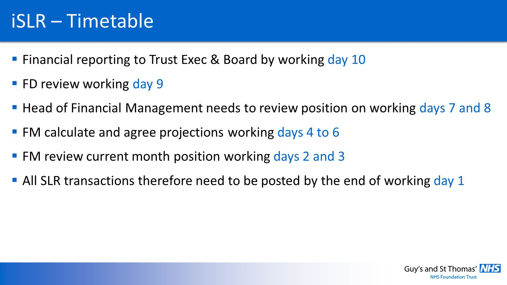 iSLR – Timetable Financial reporting to Trust Exec & Board by working day 10 FD review working day 9 Head of Financial Management needs to review posi