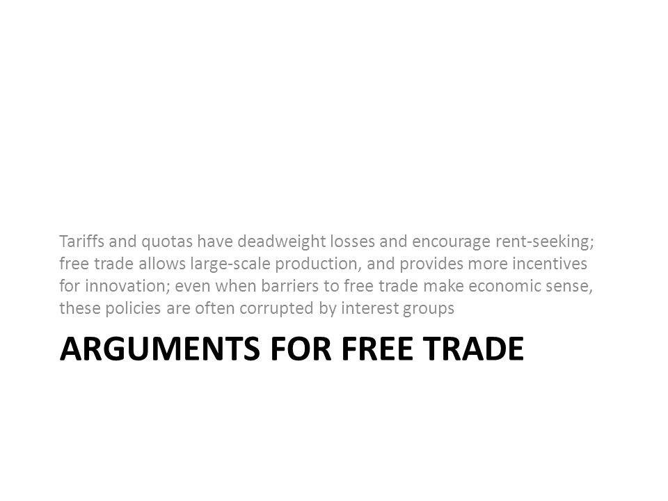 Free trade makes the world more efficient Scarce resources are used most efficiently when governments do not interfere with the way free markets work.