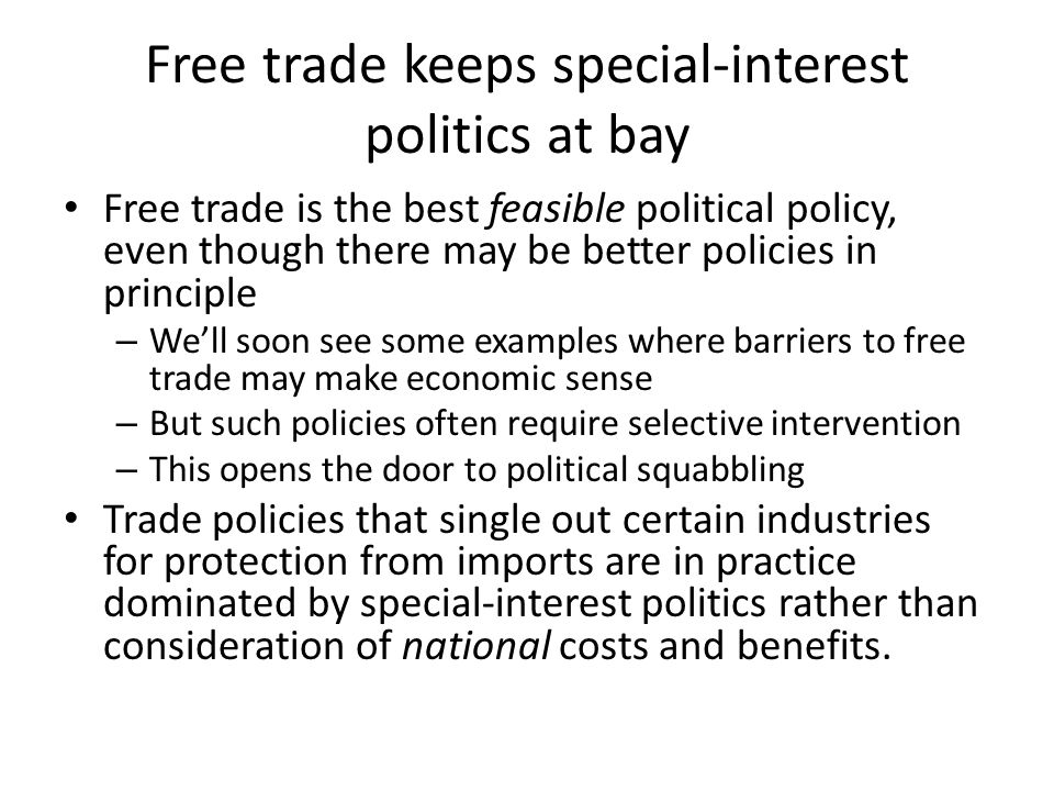 Politics We have seen the arguments for and against free trade The case for free trade is very strong Yet actual national policies are often against free trade We need to understand the political process that leads to trade barriers