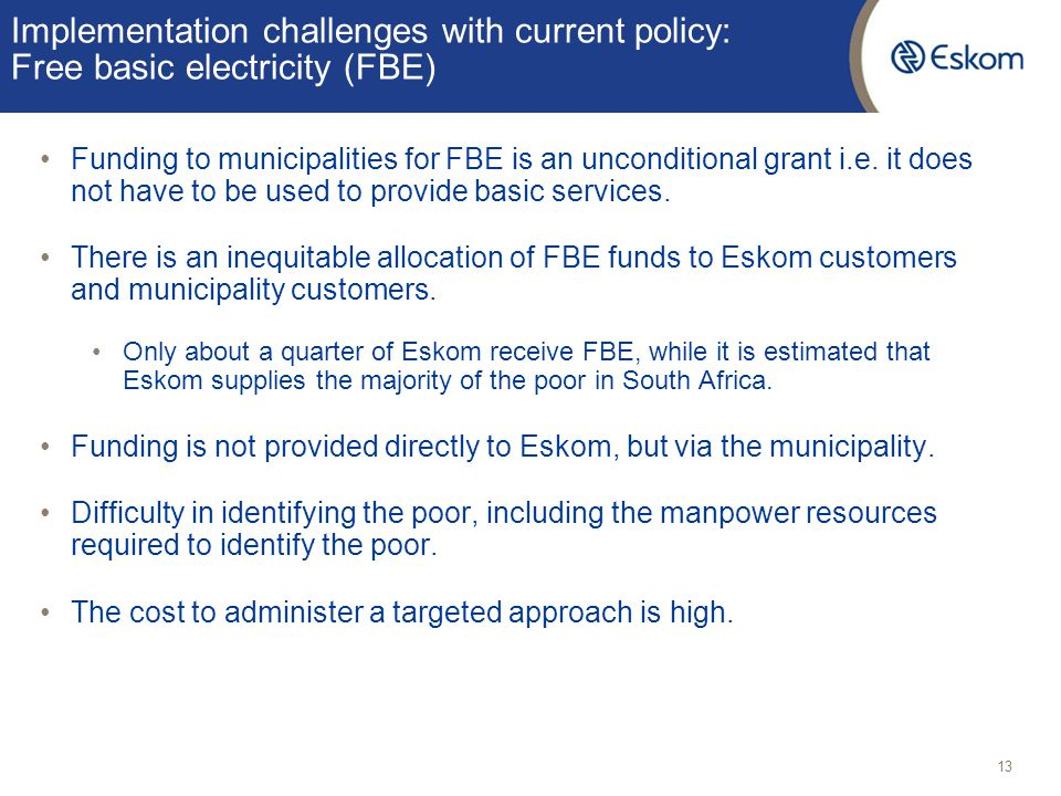 Implementation challenges with current policy: Free basic electricity (FBE) Funding to municipalities for FBE is an unconditional grant i.e. it does n