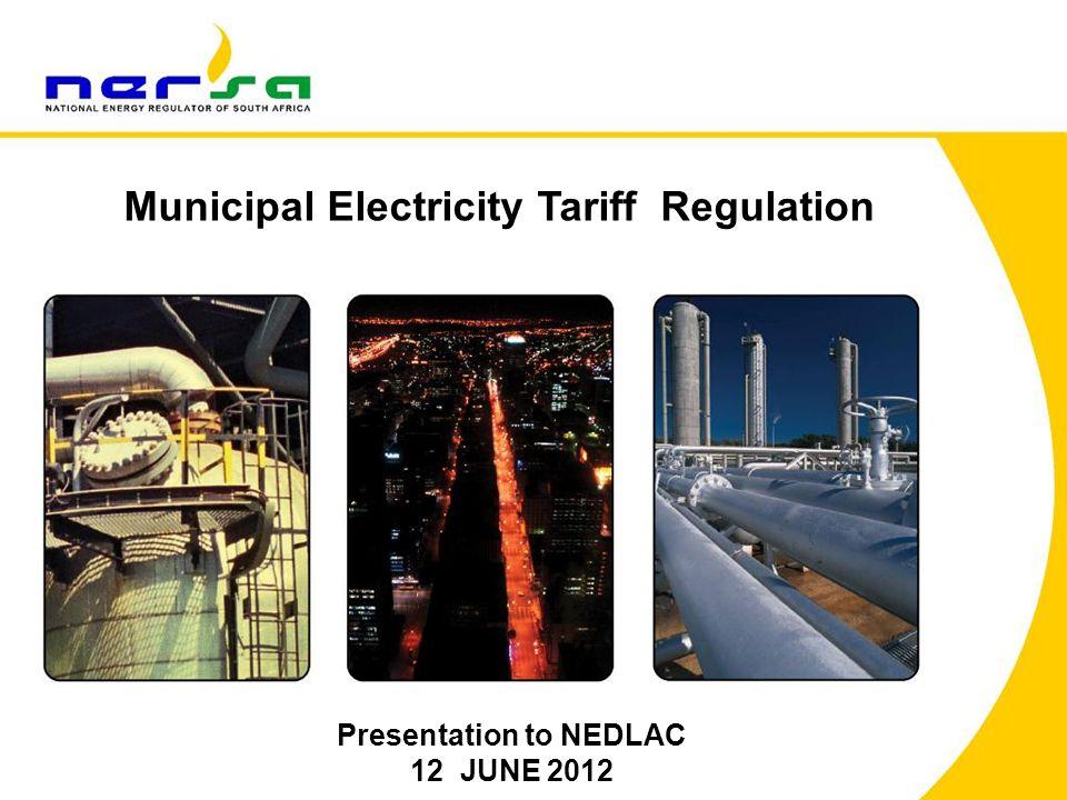 1 Municipal Electricity Tariff Regulation Presentation to NEDLAC 12 JUNE 2012