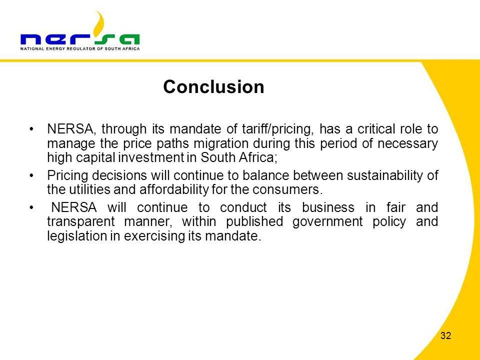 32 NERSA, through its mandate of tariff/pricing, has a critical role to manage the price paths migration during this period of necessary high capital