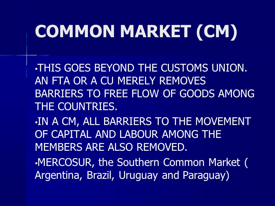 COMMON MARKET (CM) THIS GOES BEYOND THE CUSTOMS UNION.