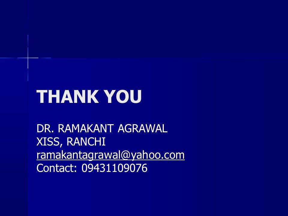 THANK YOU DR. RAMAKANT AGRAWAL XISS, RANCHI ramakantagrawal@yahoo.com Contact: 09431109076