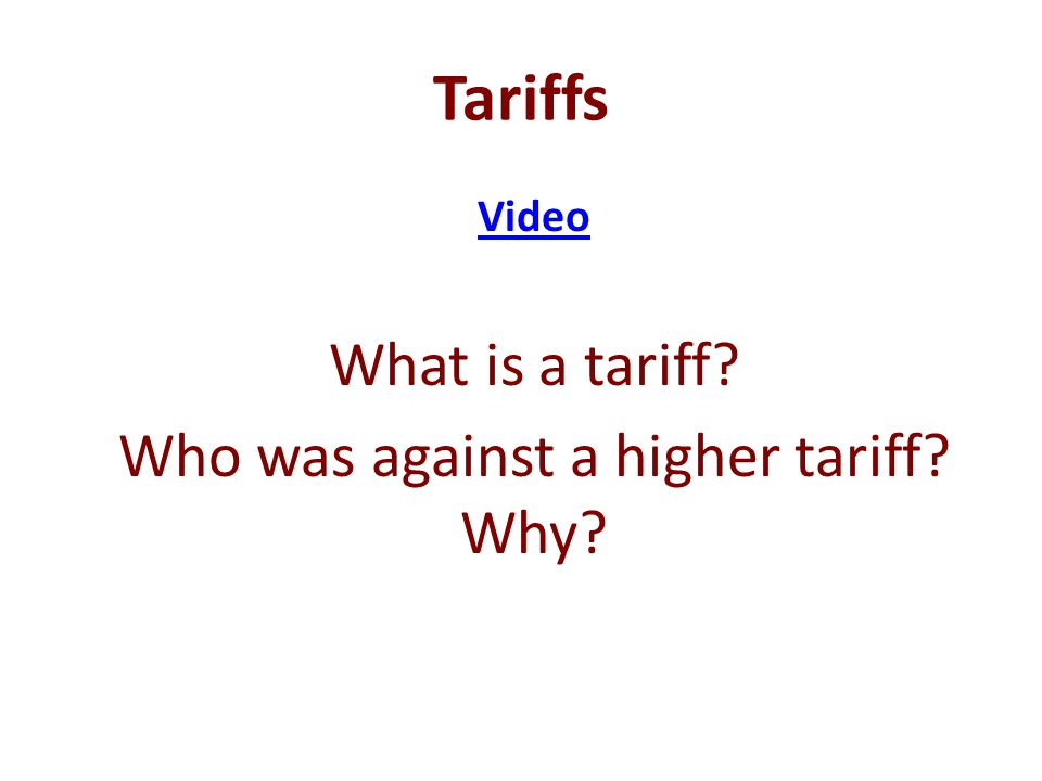 Tariffs Most industries (businesses) were located in the North Northerners wanted a higher tariff on imported goods from other countries.
