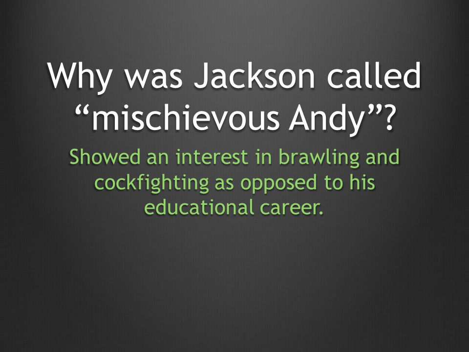 Why was Jackson called mischievous Andy.