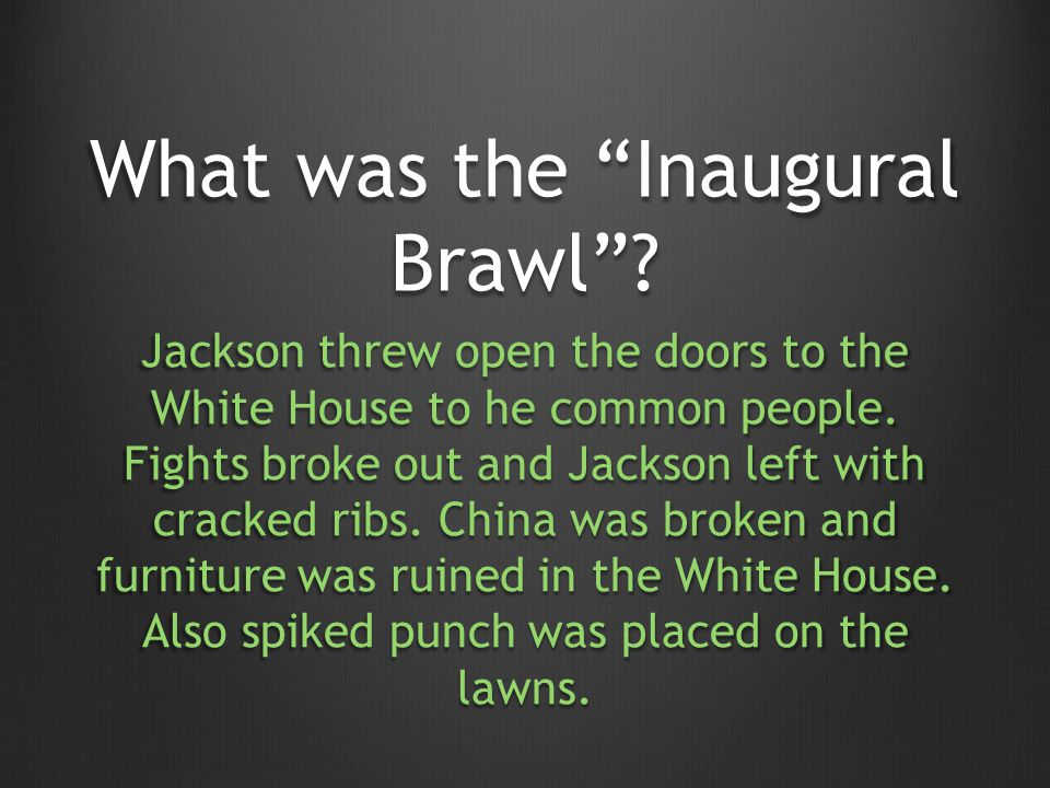What was the Inaugural Brawl. Jackson threw open the doors to the White House to he common people.