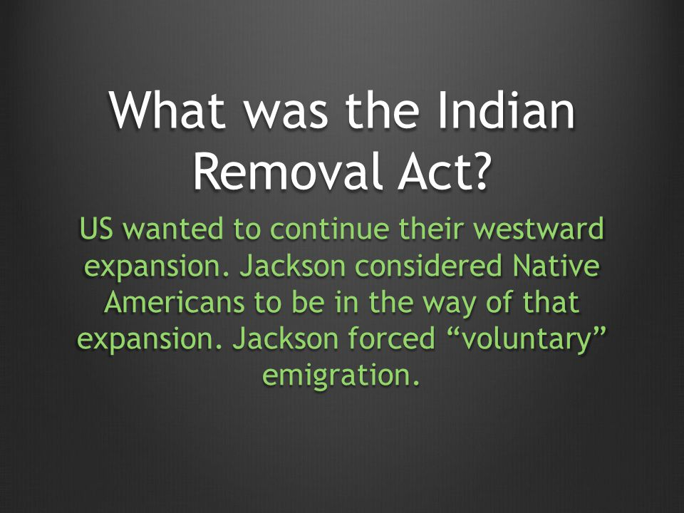 What was the Indian Removal Act. US wanted to continue their westward expansion.