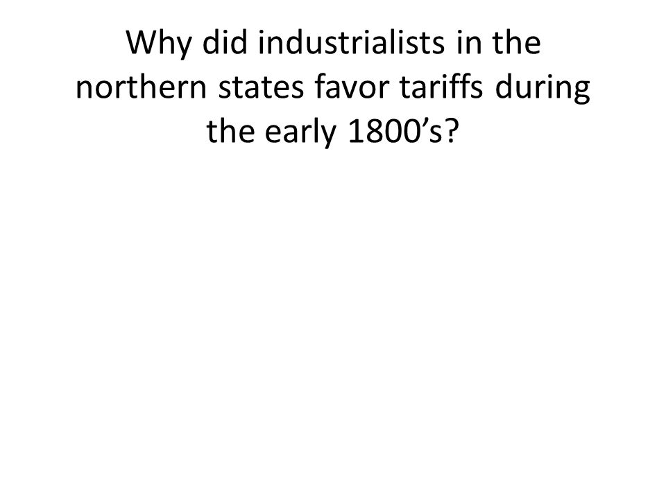 Why did industrialists in the northern states favor tariffs during the early 1800s?