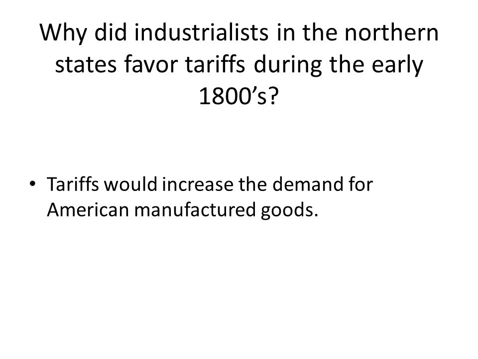 Tariffs would increase the demand for American manufactured goods.