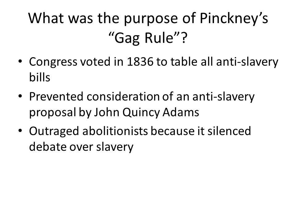 Congress voted in 1836 to table all anti-slavery bills Prevented consideration of an anti-slavery proposal by John Quincy Adams Outraged abolitionists