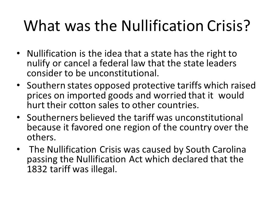 Nullification is the idea that a state has the right to nulify or cancel a federal law that the state leaders consider to be unconstitutional. Souther