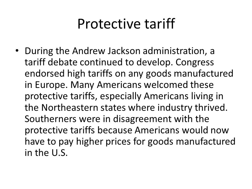 During the Andrew Jackson administration, a tariff debate continued to develop. Congress endorsed high tariffs on any goods manufactured in Europe. Ma