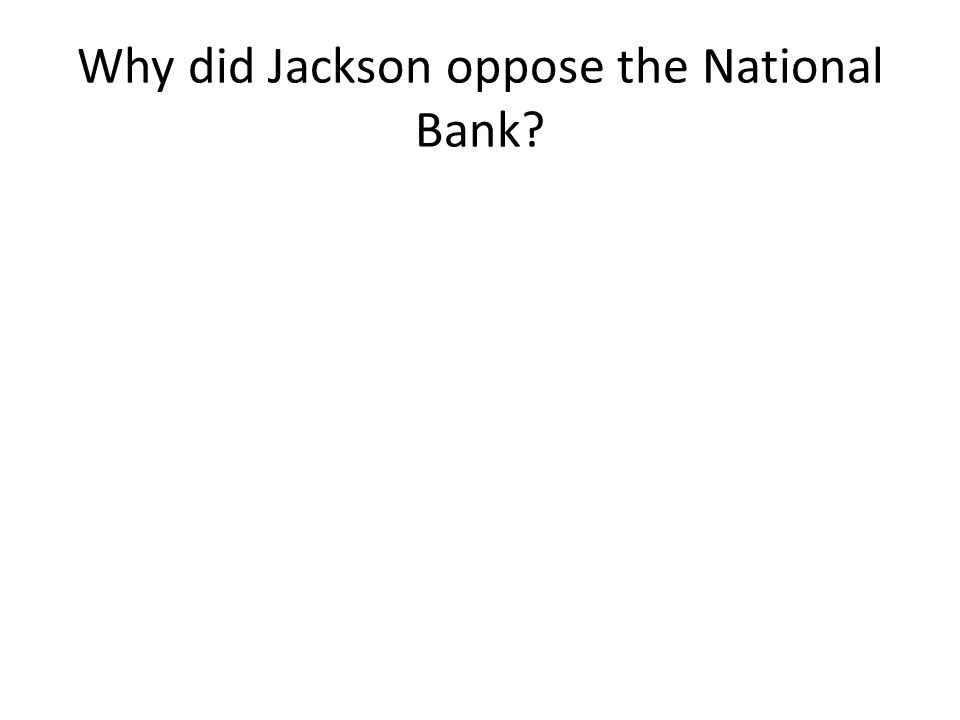 Why did Jackson oppose the National Bank?