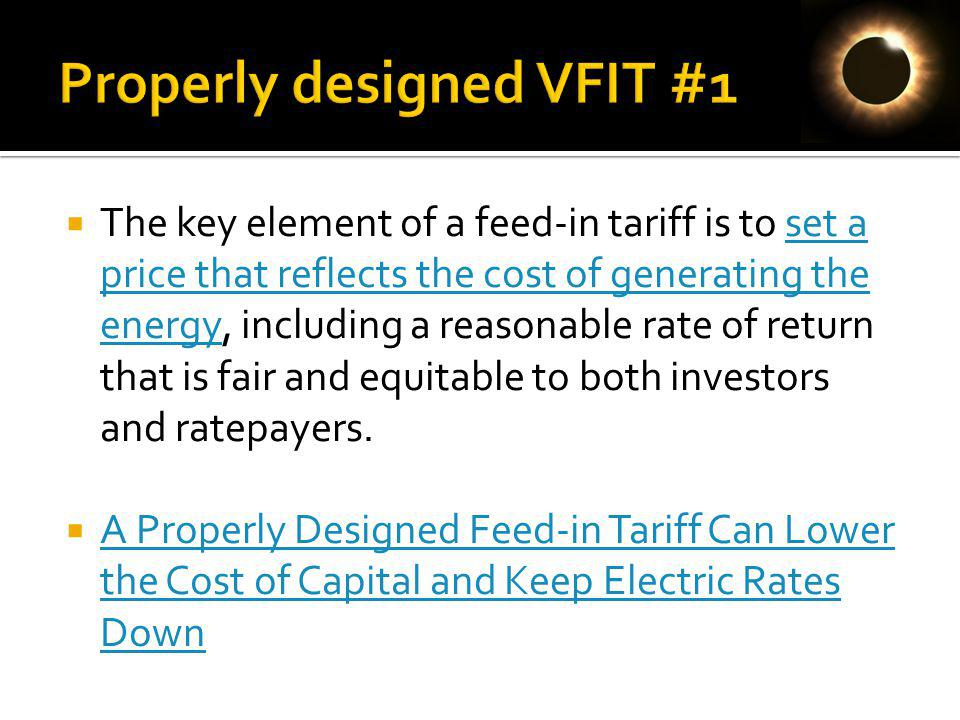 The key element of a feed-in tariff is to set a price that reflects the cost of generating the energy, including a reasonable rate of return that is fair and equitable to both investors and ratepayers.