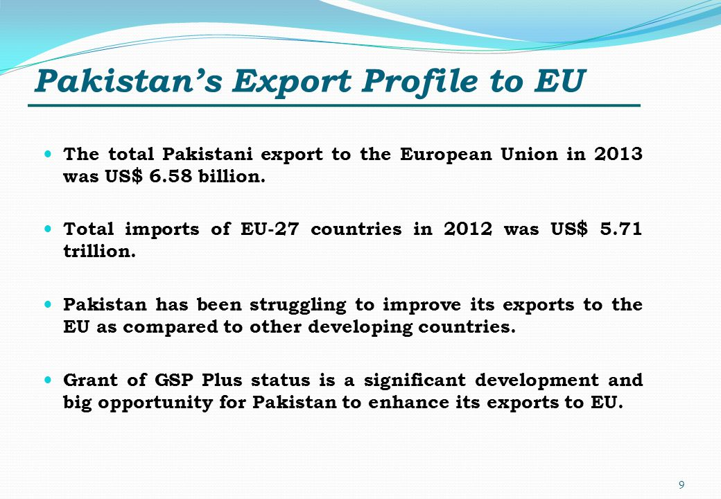 Pakistans Export Profile to EU The total Pakistani export to the European Union in 2013 was US$ 6.58 billion. Total imports of EU-27 countries in 2012
