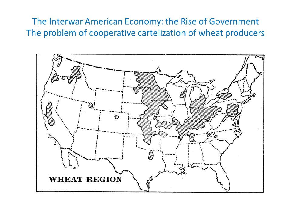 The Interwar American Economy: the Rise of Government The problem of cooperative cartelization of wheat producers