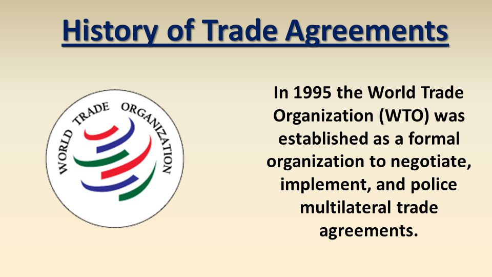 In 1995 the World Trade Organization (WTO) was established as a formal organization to negotiate, implement, and police multilateral trade agreements.