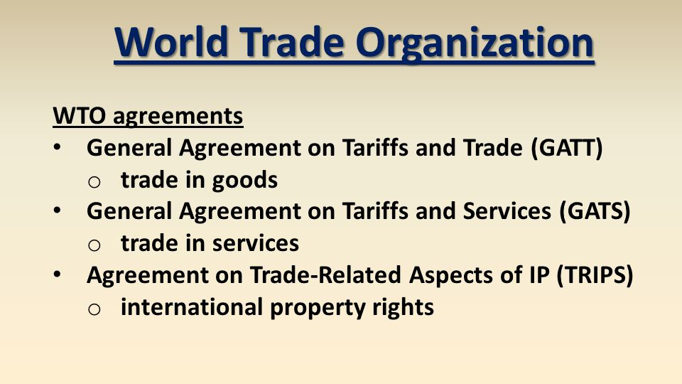 World Trade Organization WTO agreements General Agreement on Tariffs and Trade (GATT) o trade in goods General Agreement on Tariffs and Services (GATS
