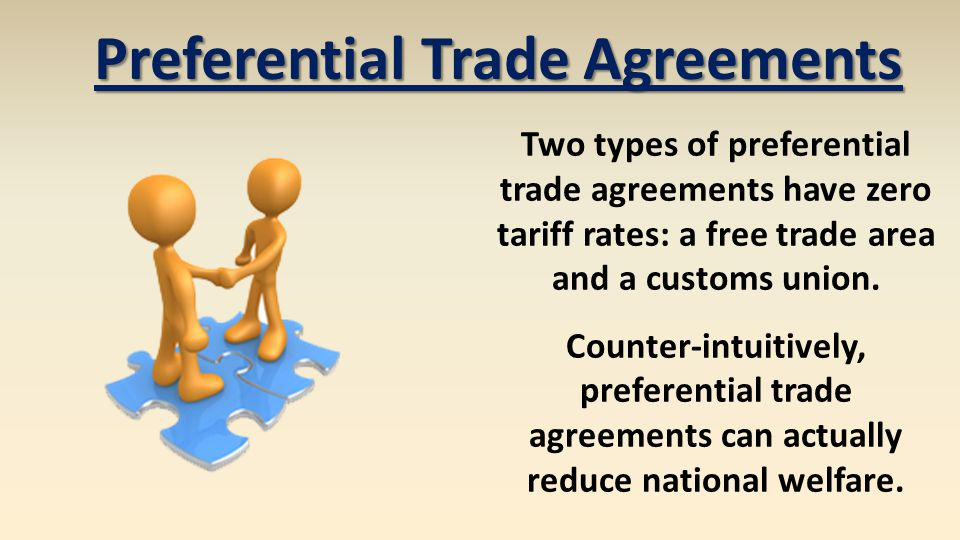 Preferential Trade Agreements Two types of preferential trade agreements have zero tariff rates: a free trade area and a customs union. Counter-intuit