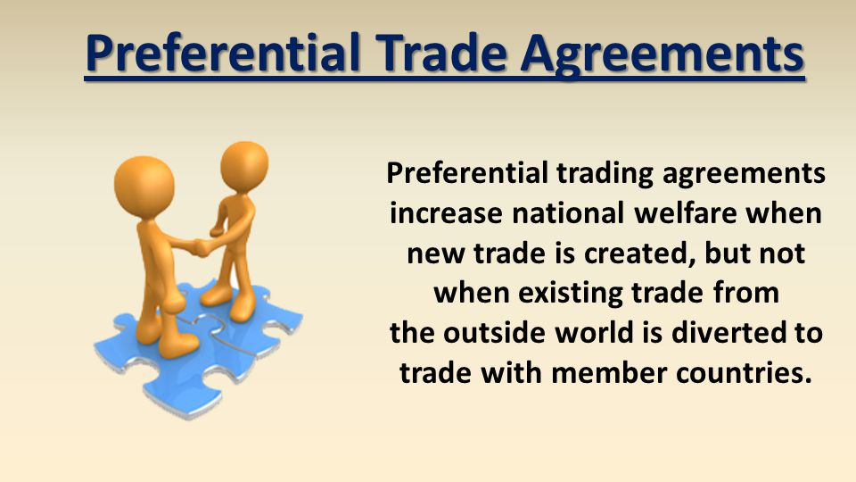 Preferential Trade Agreements Preferential trading agreements increase national welfare when new trade is created, but not when existing trade from th