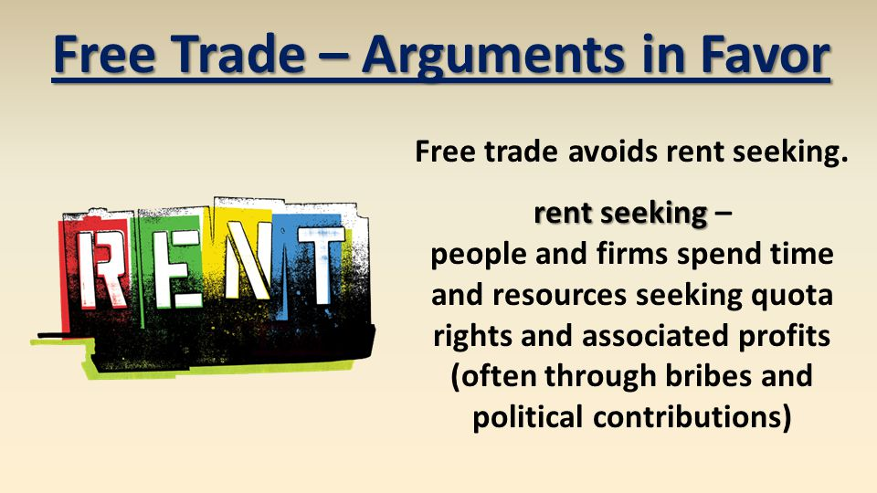 Free trade avoids rent seeking. rent seeking rent seeking – people and firms spend time and resources seeking quota rights and associated profits (oft