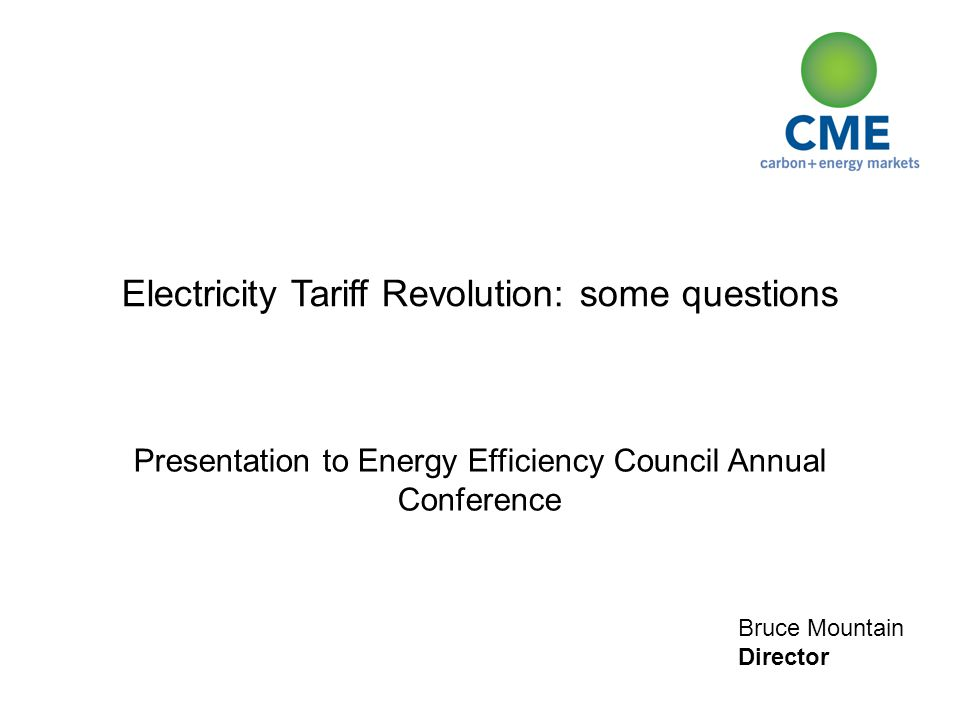 Bruce Mountain Director Electricity Tariff Revolution: some questions Presentation to Energy Efficiency Council Annual Conference