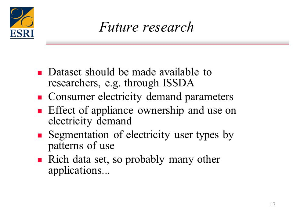 17 Future research n n Dataset should be made available to researchers, e.g. through ISSDA n n Consumer electricity demand parameters n n Effect of ap