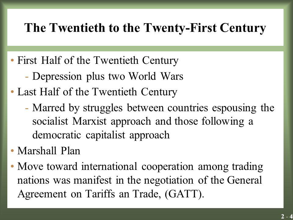 2 - 4 The Twentieth to the Twenty-First Century First Half of the Twentieth Century -Depression plus two World Wars Last Half of the Twentieth Century