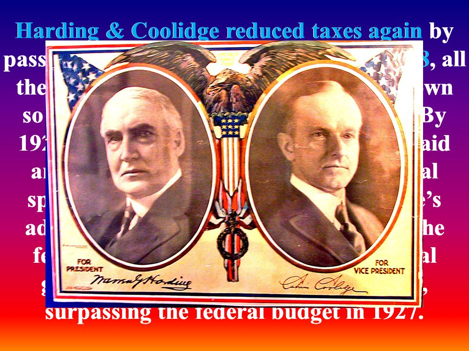 Harding & Coolidge reduced taxes again by passing the Revenue Acts of 1926 and 1928, all the while continuing to keep spending down so as to reduce th